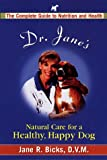 Dr. Jane's Natural Care for a Healthier, Happy Dog, Jane R. Bicks, 0399524827