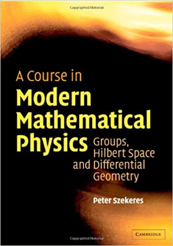 A course in modern mathematical physics groups hilbert space and a course in modern mathematical physics groups hilbert space and differential geometry peter szekeres 9780521829601 amazon books fandeluxe Gallery