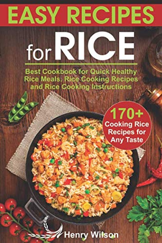 (Easy Recipes for Rice: Best Cookbook for Quick Healthy Rice Meals. Rice Cooking Recipes and Rice Cooking Instructions (170+ Cooking Rice Recipes for Any Taste))