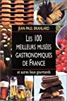 Les 100 meilleurs musées gastronomiques de France et autres lieux gourmands par Branlard
