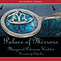 Palace of Mirrors Audiobook by Margaret Peterson Haddix Narrated by Polly Lee