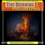 The Burning of the Philadelphia | Henry Cabot Lodge,Theodore Roosevelt