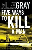 Five Ways to Kill a Man by Alex Gray front cover