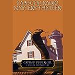 Cape Cod Radio Mystery Theater: Captain Underhill Uncoils the Mystery (Dramatized) | Steven Thomas Oney
