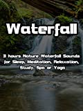Clip: Waterfall: 3 hours Nature Waterfall Sounds for Sleep, Meditation, Relaxation, Study, Spa or Yoga