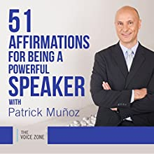 51 Affirmations for Being a Powerful Speaker with Patrick Muñoz Audiobook by Patrick Muñoz Narrated by Patrick Muñoz