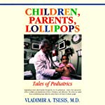 Children, Parents, Lollipops: Tales of Pediatrics | Vladimir A. Tsesis M.D.