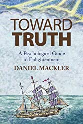 Toward Truth: A Psychological Guide to Enlightenment by Daniel Mackler (2010-01-15)