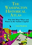 The Washington Historical Atlas: Who Did What When and Where in the Nation's Capital