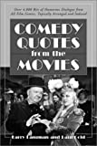 Comedy Quotes from the Movies: Over 4,000 Bits of Humorous Dialogue from All Film Genres, Topically Arra  Nged and Indexed