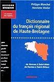 Dictionnaire du français régional de Haute-Bretagne : De Vannes à Saint-Malo, de Nantes à Saint-Brieuc