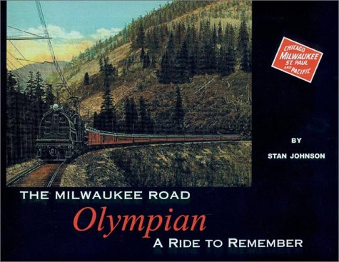 The Milwaukee Road Olympian: A Ride to Remember (History Road Milwaukee)