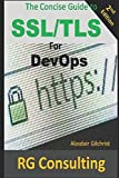 A Concise Guide to SSL/TLS for DevOps: 2nd Edition