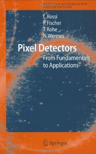 Pixel Detectors: From Fundamentals to Applications (Particle Acceleration and Detection)