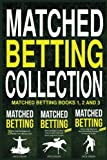 Matched Betting Collection: Matched Betting Books 1, 2 and 3
