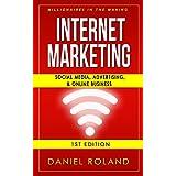 Internet Marketing: Millionaires In The Making: Social Media, Advertising, & Online Business (Affiliate Marketing, Adwords, Passive Income, Make Money From Home, Twitter, Pinterest, Instagram)