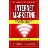 Internet Marketing: Millionaires In The Making: Social Media, Advertising, & Online Business (Affiliate Marketing...