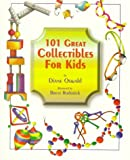 101 Great Collectibles for Kids, Diane L. Oswald, 0930625757