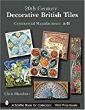 20th Century Decorative British Tiles: Commercial Manufacturers A-H (Schiffer Book for Collectors)