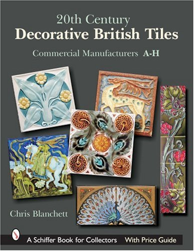 20th Century Decorative British Tiles: Commercial Manufacturers A-H (Schiffer Book for Collectors) by Schiffer Publishing
