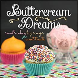 Image result for Buttercream Dreams: Small Cakes, Big Scoops, and Sweet Treats