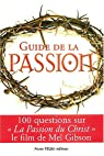 Guide de la passion. 100 questions sur La Passion du Christ par Mahy