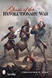 Ghosts of the Revolutionary War, Christopher E. Wolf, 0764334948