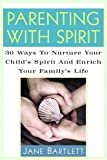 Parenting with Spirit, Jane Bartlett, 1569244057