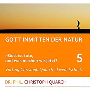 Gott inmitten der Natur (Gott ist tot, und was machen wir jetzt? 5) Rede