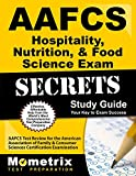 AAFCS Hospitality, Nutrition, & Food Science Exam Secrets Study Guide: AAFCS Test Review for the American Association of Family & Consumer Sciences Certification Examination