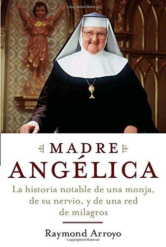 Madre Angelica: La historia notable de una monja, de su nervio, y de una red de milagros (Spanish Edition)
