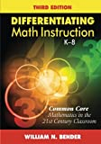 Differentiating Math Instruction, K-8: Common Core Mathematics in the 21st Century Classroom (Volume 3)