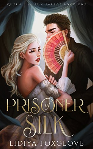 Prisoner of Silk: A Dark Fairy Tale Retelling (Queen of the Sun Palace Book 1)
