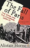 The Fall of Paris: The Siege and the Commune 1870-71 by Alistair Horne front cover