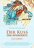 Der Kuss der Aphrodite, Klaus Kurschat, 3844850724