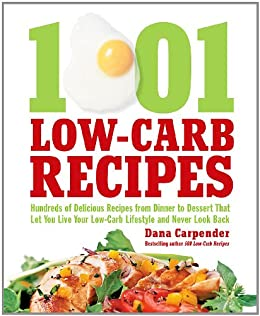 1001 Low-Carb Recipes: Hundreds of Delicious Recipes from Dinner to Dessert That Let You Live Your Low-Carb Lifestyle and N by [Carpender, Dana]