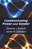 Communicating Power and Gender, Borisoff, Deborah J. and Chesebro, James W., 1577666909