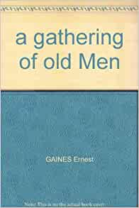 a book analysis of a gathering of old men by ernest gaines A gathering of old men is a novel by ernest j gaines that was first  find analysis about the book as a whole, from the major themes and ideas to analysis of style .