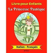 Livre pour Enfants : La Princesse Pastèque (Italien-Français) (Italien-Français Livre Bilingue pour Enfants t. 1) (French Edition)