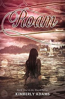 Roam (Roam Series, Book One) by [Adams, Kimberly]