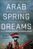 img - for Arab Spring Dreams: The Next Generation Speaks Out for Freedom and Justice from North Africa to Iran book / textbook / text book