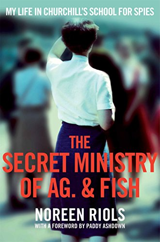 The Secret Ministry of Ag. & Fish: My Life in Churchill's School for - Secret Fish