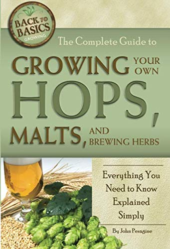 The Complete Guide to Growing Your Own Hops, Malts, and Brewing Herbs  Everything You Need to Know Explained Simply (Back to Basics Growing) by John N Peragine