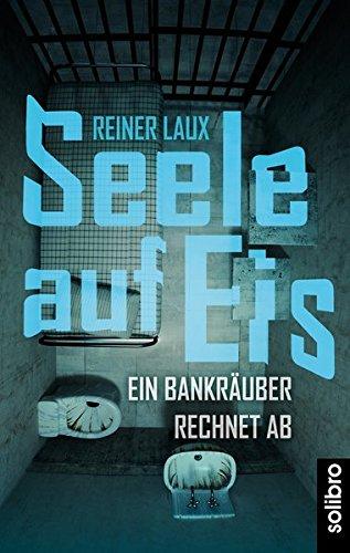 Seele auf Eis: Ein Bankräuber rechnet ab (Klarschiff)
