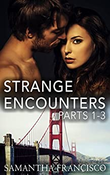 Strange Encounters, Parts 1-3 (Office Love Stories) by [Francisco, Samantha]