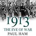 1913: The Eve of War Audiobook by Paul Ham Narrated by Christopher Oxford