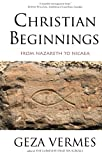 img - for Christian Beginnings: From Nazareth to Nicaea book / textbook / text book