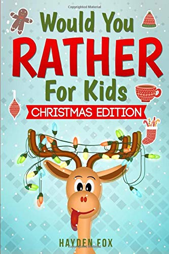 Would You Rather For Kids   Christmas Edition  The Ultimate Holiday Themed Gift Book For Kids Filled With Hilariously Challenging Questions And Silly Scenarios That The Whole Family Will Love