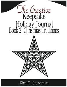 The Creative Keepsake Holiday Journal: Christmas Traditions, Book 2 (The Creative Keepsake Journals) (Volume 2)