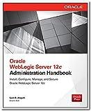Oracle WebLogic Server 12c: Administration Handbook